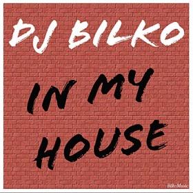 DJ BILKO - IN MY HOUSE